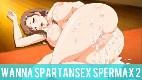 Hentai Wanna SpartanSex Spermax EP 2